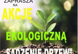"""Zaproszenie na akcję ekologiczną """"Sadzenie drzew"""""""