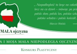 """""""Ja i moja Mała Niepodległa Ojczyzna"""". Konkurs plastyczny"""